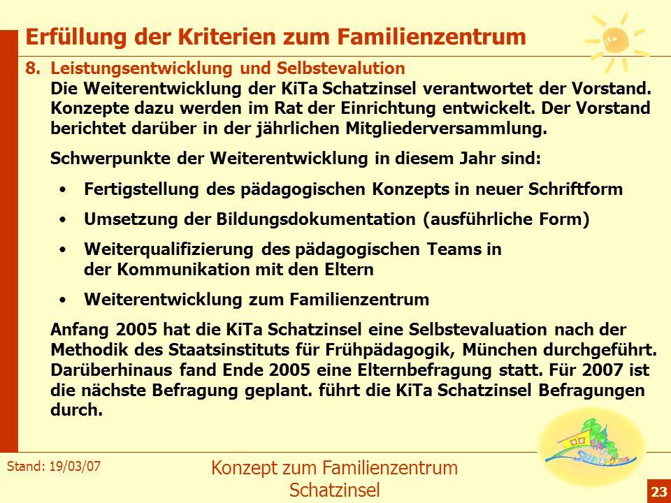 Stand: 19/03/07 Konzept zum Familienzentrum Schatzinsel 23 Erfüllung der Kriterien zum Familienzentrum 8.Leistungsentwicklung und Selbstevalution Die