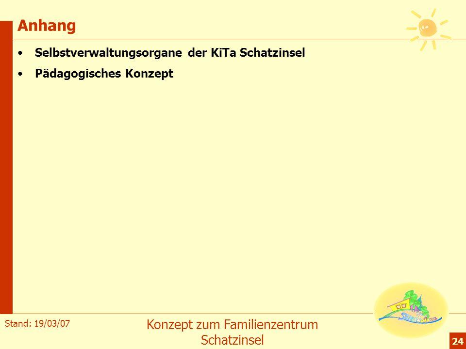 Stand: 19/03/07 Konzept zum Familienzentrum Schatzinsel 24 Anhang Selbstverwaltungsorgane der KiTa Schatzinsel Pädagogisches Konzept