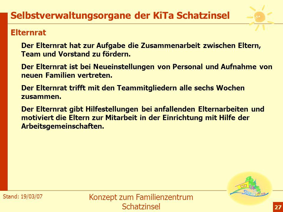 Stand: 19/03/07 Konzept zum Familienzentrum Schatzinsel 27 Selbstverwaltungsorgane der KiTa Schatzinsel Elternrat Der Elternrat hat zur Aufgabe die Zu