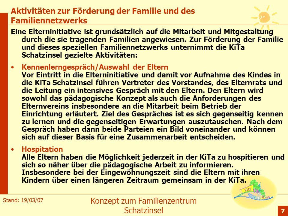 Stand: 19/03/07 Konzept zum Familienzentrum Schatzinsel 7 Aktivitäten zur Förderung der Familie und des Familiennetzwerks Eine Elterninitiative ist gr