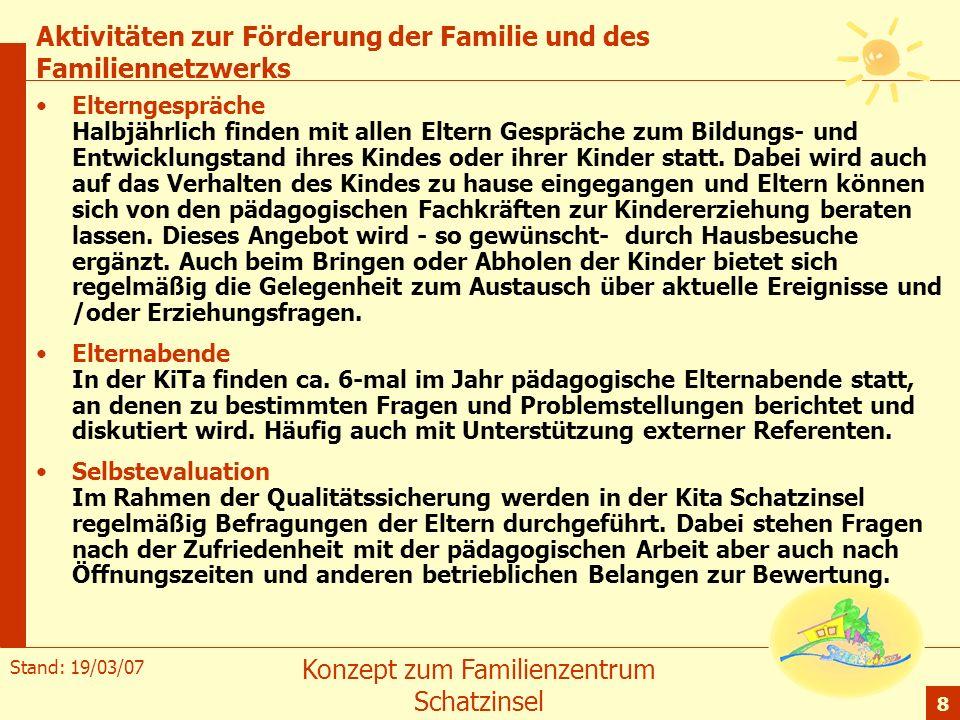 Stand: 19/03/07 Konzept zum Familienzentrum Schatzinsel 8 Aktivitäten zur Förderung der Familie und des Familiennetzwerks Elterngespräche Halbjährlich