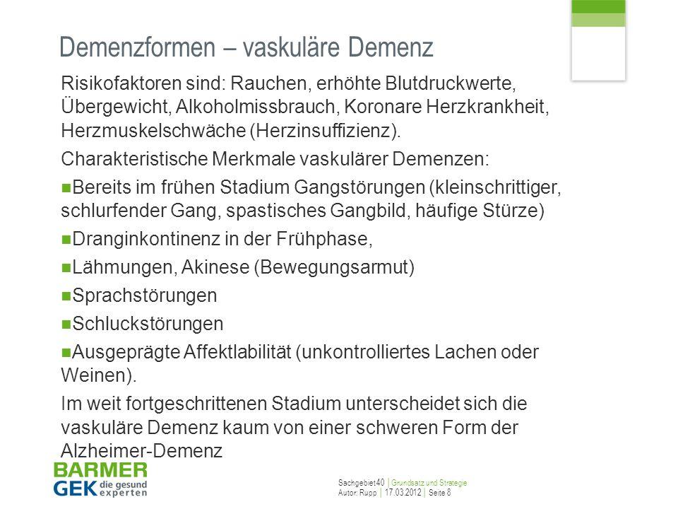 Sachgebiet 40 Grundsatz und Strategie Autor: Rupp 17.03.2012 Seite 8 Demenzformen – vaskuläre Demenz Risikofaktoren sind: Rauchen, erhöhte Blutdruckwe