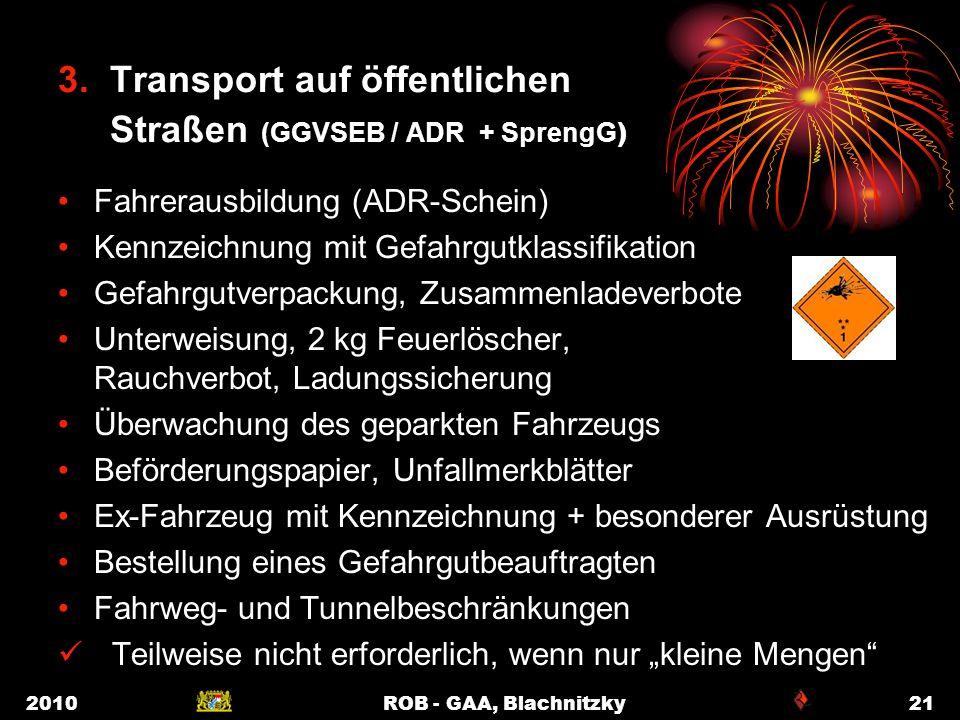 2010ROB - GAA, Blachnitzky21 3. Transport auf öffentlichen Straßen (GGVSEB / ADR + SprengG ) Fahrerausbildung (ADR-Schein) Kennzeichnung mit Gefahrgut