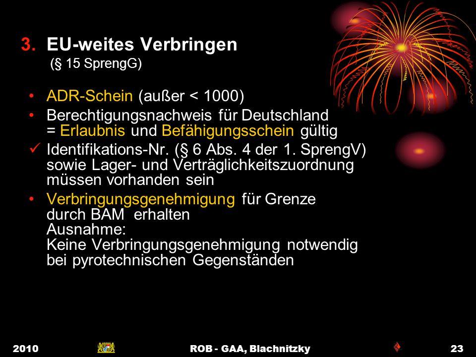 2010ROB - GAA, Blachnitzky23 3. EU-weites Verbringen (§ 15 SprengG) ADR-Schein (außer < 1000) Berechtigungsnachweis für Deutschland = Erlaubnis und Be