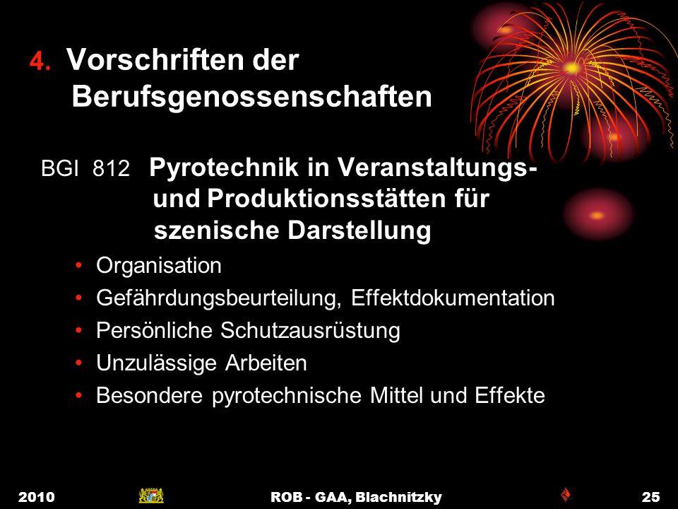 2010ROB - GAA, Blachnitzky25 4. Vorschriften der Berufsgenossenschaften BGI 812 Pyrotechnik in Veranstaltungs- und Produktionsstätten für szenische Da