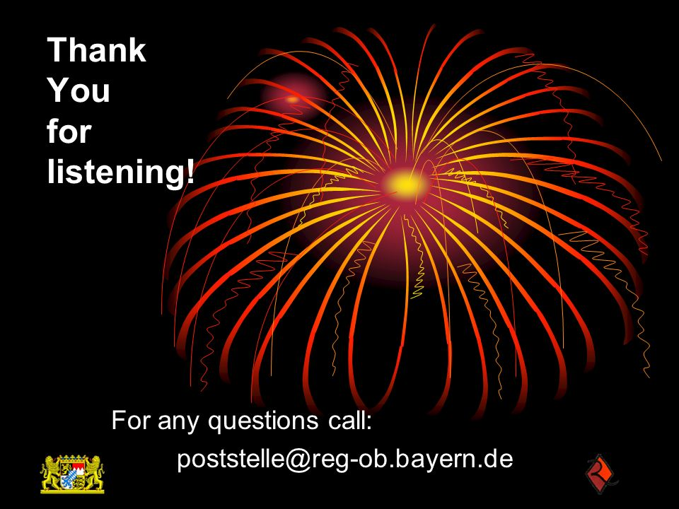 Thank You for listening! For any questions call: poststelle@reg-ob.bayern.de
