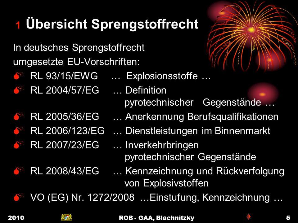 2010ROB - GAA, Blachnitzky5 1 Übersicht Sprengstoffrecht In deutsches Sprengstoffrecht umgesetzte EU-Vorschriften: RL 93/15/EWG … Explosionsstoffe … R