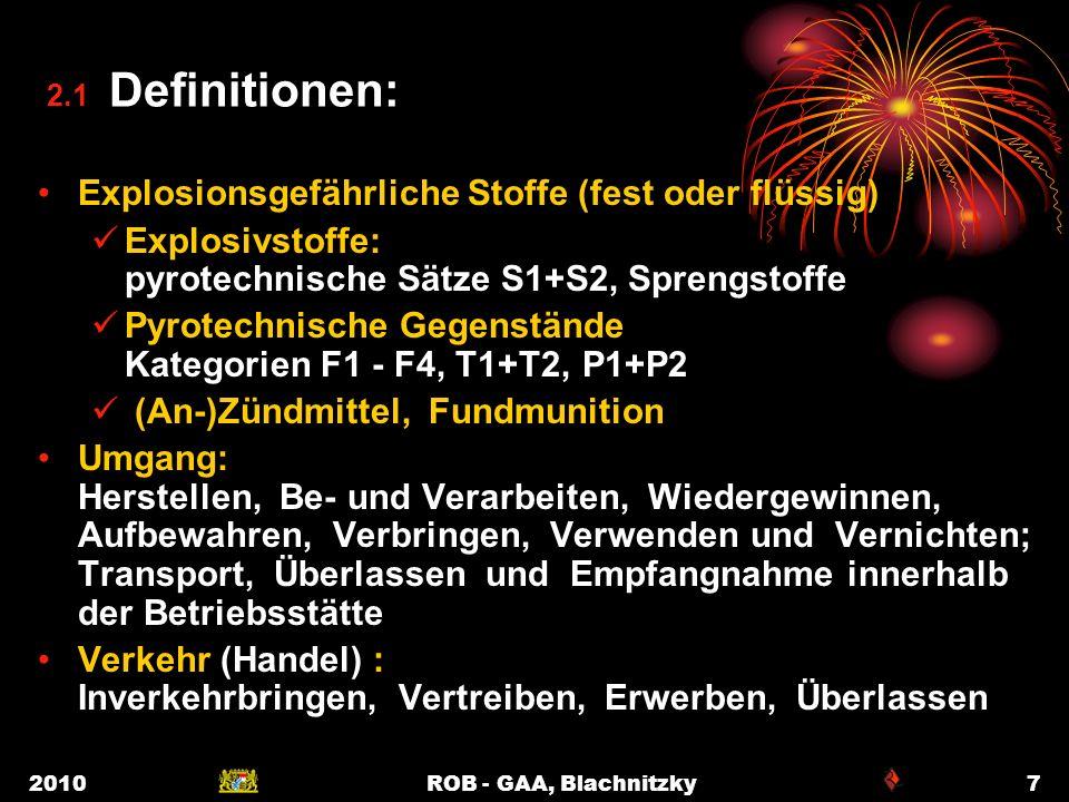 2010ROB - GAA, Blachnitzky7 2.1 Definitionen: Explosionsgefährliche Stoffe (fest oder flüssig) Explosivstoffe: pyrotechnische Sätze S1+S2, Sprengstoff