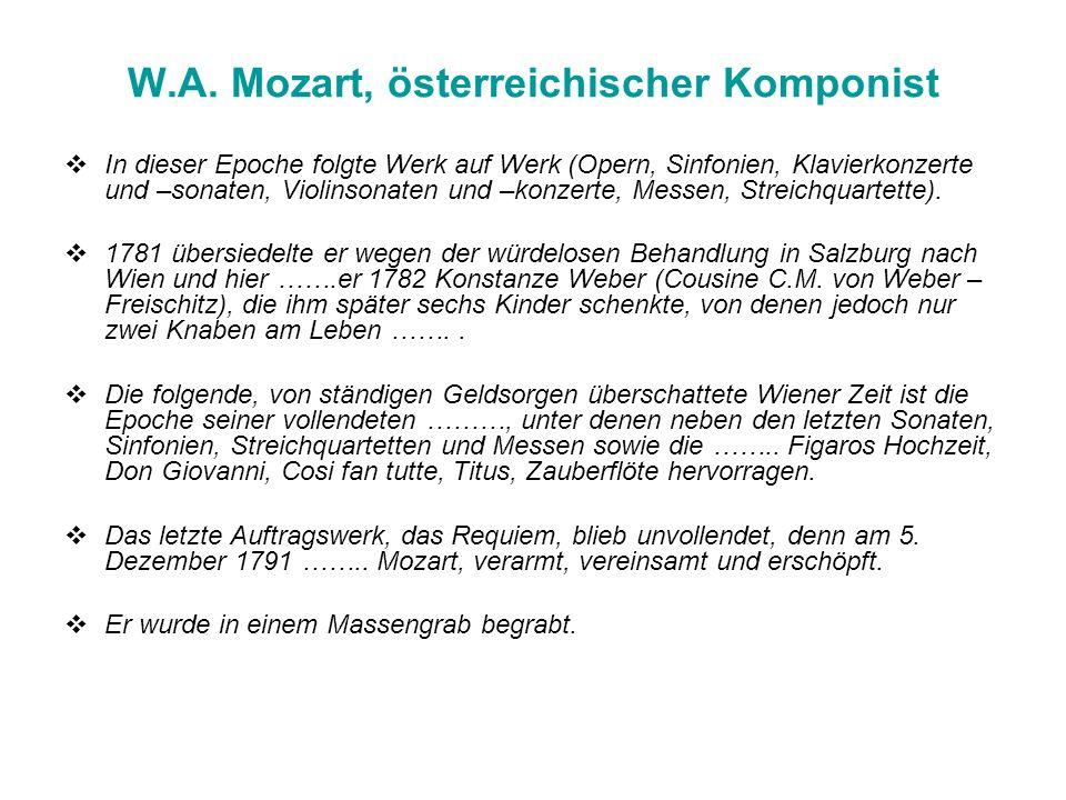 W.A. Mozart, österreichischer Komponist In dieser Epoche folgte Werk auf Werk (Opern, Sinfonien, Klavierkonzerte und –sonaten, Violinsonaten und –konz