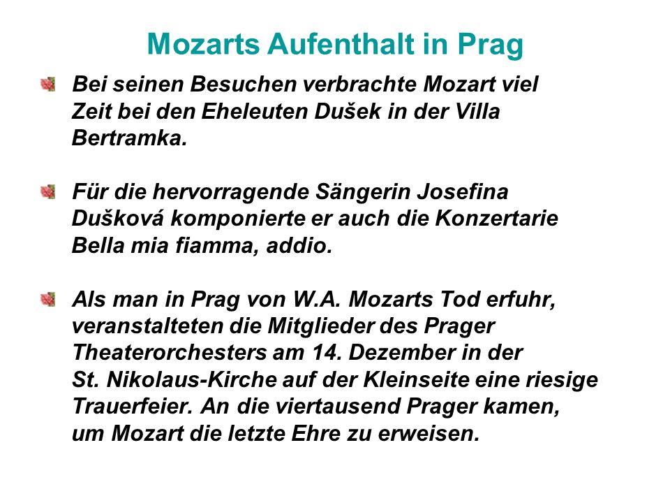 Mozarts Aufenthalt in Prag Bei seinen Besuchen verbrachte Mozart viel Zeit bei den Eheleuten Dušek in der Villa Bertramka. Für die hervorragende Sänge