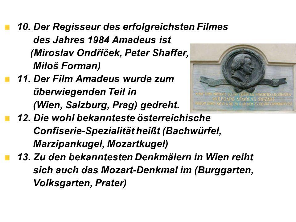 10. Der Regisseur des erfolgreichsten Filmes des Jahres 1984 Amadeus ist (Miroslav Ondříček, Peter Shaffer, Miloš Forman) 11. Der Film Amadeus wurde z