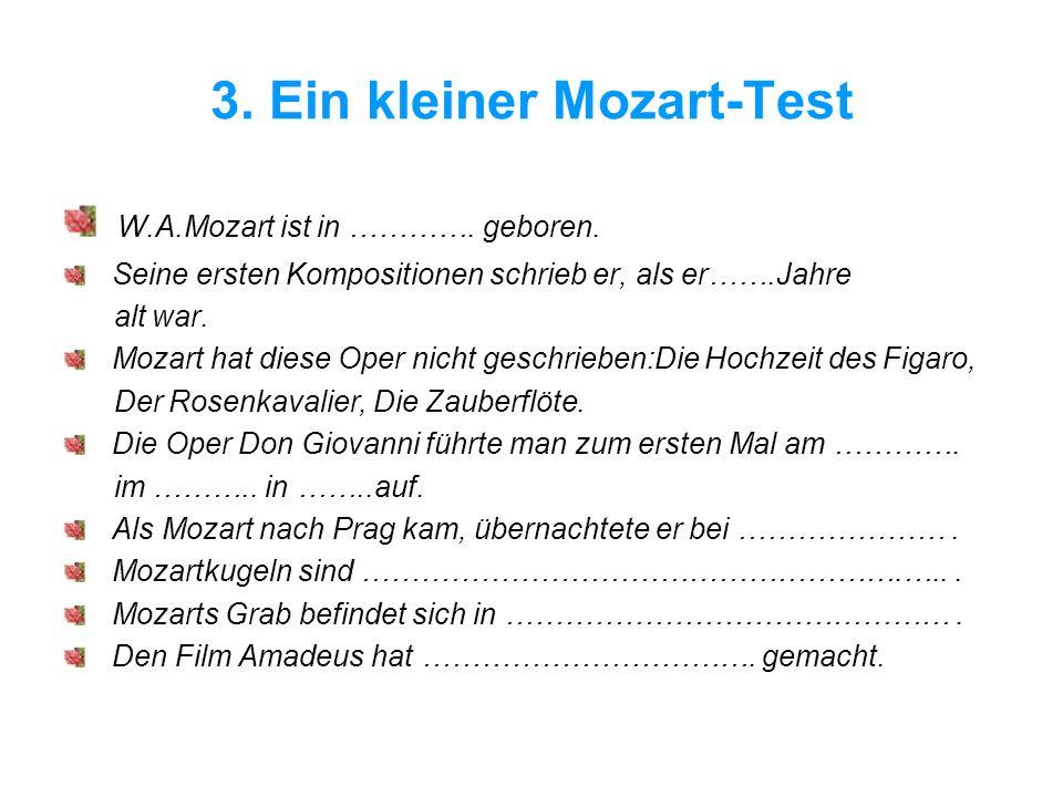 3.Ein kleiner Mozart-Test W.A.Mozart ist in ………….