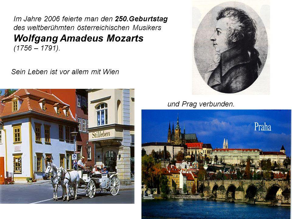 Im Jahre 2006 feierte man den 250.Geburtstag des weltberühmten österreichischen Musikers Wolfgang Amadeus Mozarts (1756 – 1791). Sein Leben ist vor al