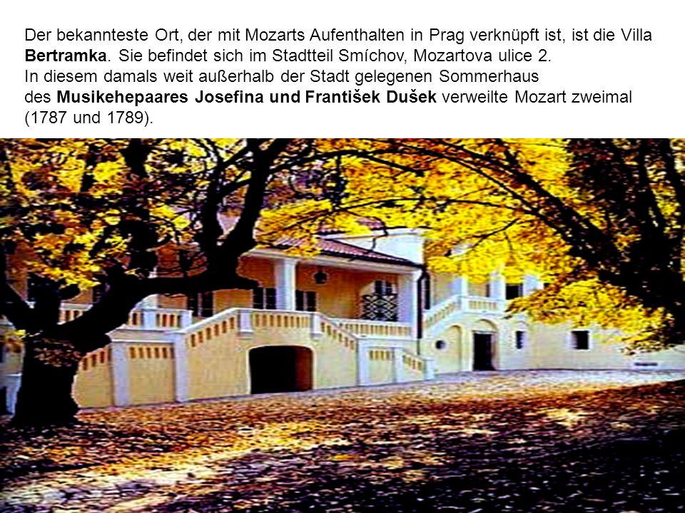 Der bekannteste Ort, der mit Mozarts Aufenthalten in Prag verknüpft ist, ist die Villa Bertramka. Sie befindet sich im Stadtteil Smíchov, Mozartova ul