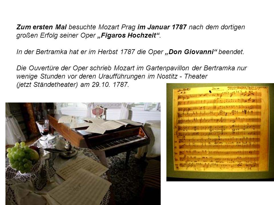 Zum ersten Mal besuchte Mozart Prag im Januar 1787 nach dem dortigen großen Erfolg seiner Oper Figaros Hochzeit. In der Bertramka hat er im Herbst 178