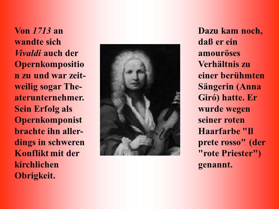 Von 1713 an wandte sich Vivaldi auch der Opernkompositio n zu und war zeit- weilig sogar The- aterunternehmer.