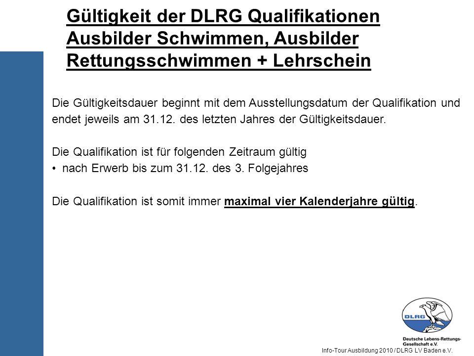 Info-Tour Ausbildung 2010 / DLRG LV Baden e.V. Die Gültigkeitsdauer beginnt mit dem Ausstellungsdatum der Qualifikation und endet jeweils am 31.12. de