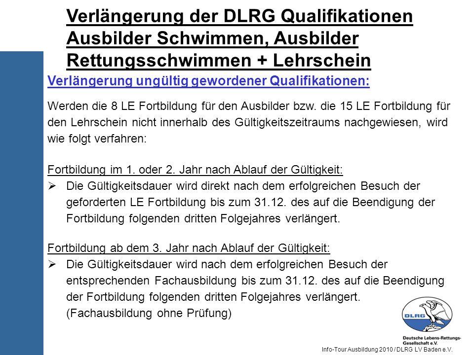 Info-Tour Ausbildung 2010 / DLRG LV Baden e.V. Verlängerung ungültig gewordener Qualifikationen: Werden die 8 LE Fortbildung für den Ausbilder bzw. di