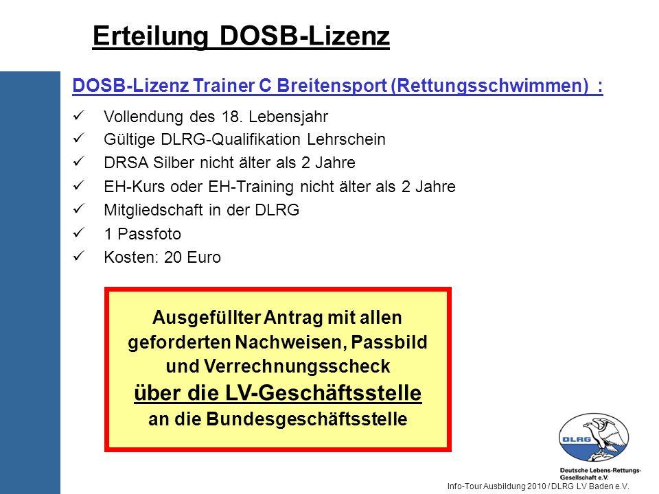 Info-Tour Ausbildung 2010 / DLRG LV Baden e.V. DOSB-Lizenz Trainer C Breitensport (Rettungsschwimmen) : Vollendung des 18. Lebensjahr Gültige DLRG-Qua