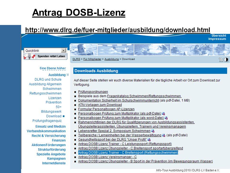 Info-Tour Ausbildung 2010 / DLRG LV Baden e.V. http://www.dlrg.de/fuer-mitglieder/ausbildung/download.html Antrag DOSB-Lizenz