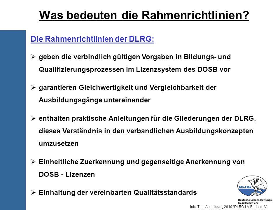 Info-Tour Ausbildung 2010 / DLRG LV Baden e.V. Die Rahmenrichtlinien der DLRG: geben die verbindlich gültigen Vorgaben in Bildungs- und Qualifizierung