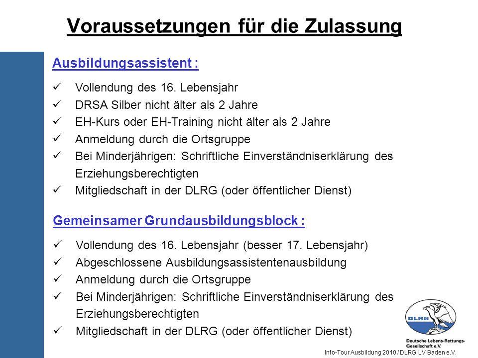 Info-Tour Ausbildung 2010 / DLRG LV Baden e.V. Ausbildungsassistent : Vollendung des 16. Lebensjahr DRSA Silber nicht älter als 2 Jahre EH-Kurs oder E