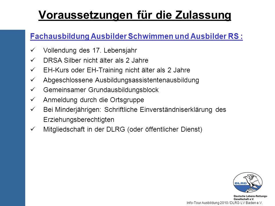 Info-Tour Ausbildung 2010 / DLRG LV Baden e.V. Fachausbildung Ausbilder Schwimmen und Ausbilder RS : Vollendung des 17. Lebensjahr DRSA Silber nicht ä