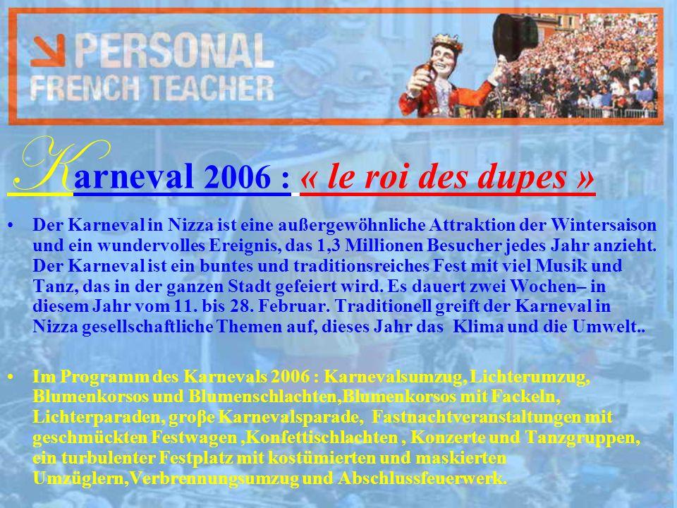 K arneval 2006 : « le roi des dupes » Der Karneval in Nizza ist eine außergewöhnliche Attraktion der Wintersaison und ein wundervolles Ereignis, das 1,3 Millionen Besucher jedes Jahr anzieht.