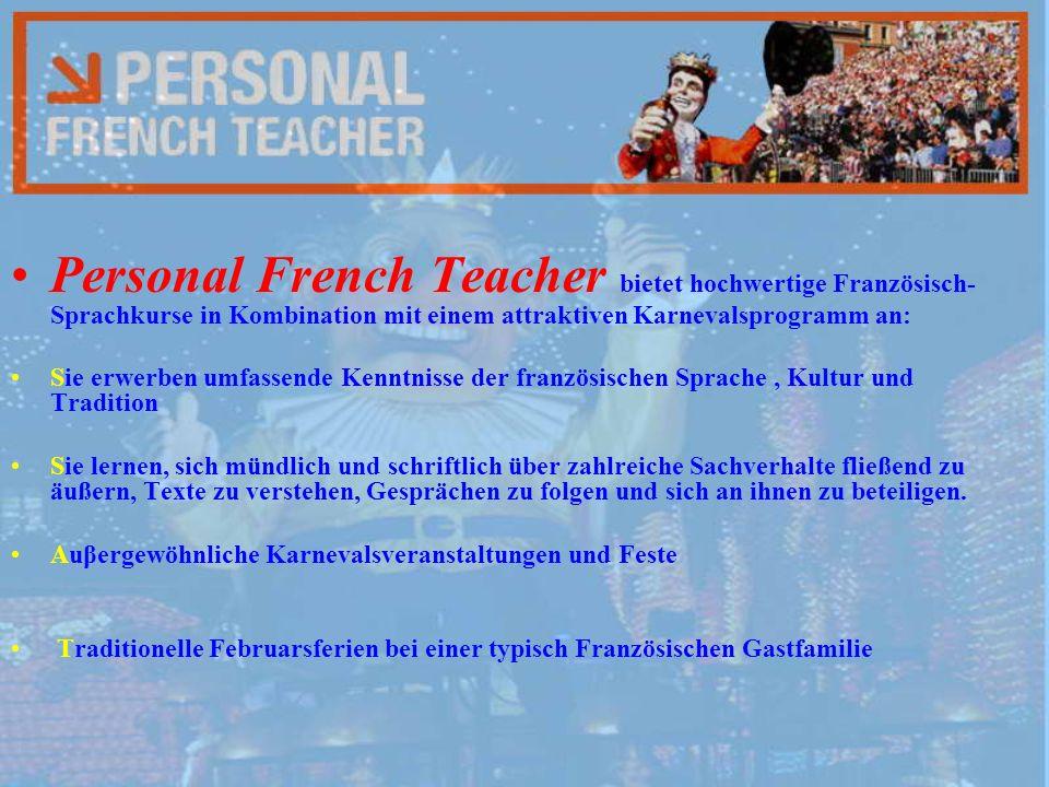 Personal French Teacher bietet hochwertige Französisch- Sprachkurse in Kombination mit einem attraktiven Karnevalsprogramm an: Sie erwerben umfassende Kenntnisse der französischen Sprache, Kultur und Tradition Sie lernen, sich mündlich und schriftlich über zahlreiche Sachverhalte fließend zu äußern, Texte zu verstehen, Gesprächen zu folgen und sich an ihnen zu beteiligen.