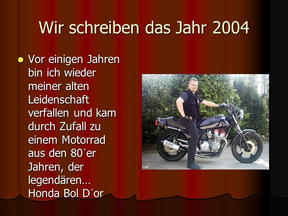 Wir schreiben das Jahr 2004 Vor einigen Jahren bin ich wieder meiner alten Leidenschaft verfallen und kam durch Zufall zu einem Motorrad aus den 80´er