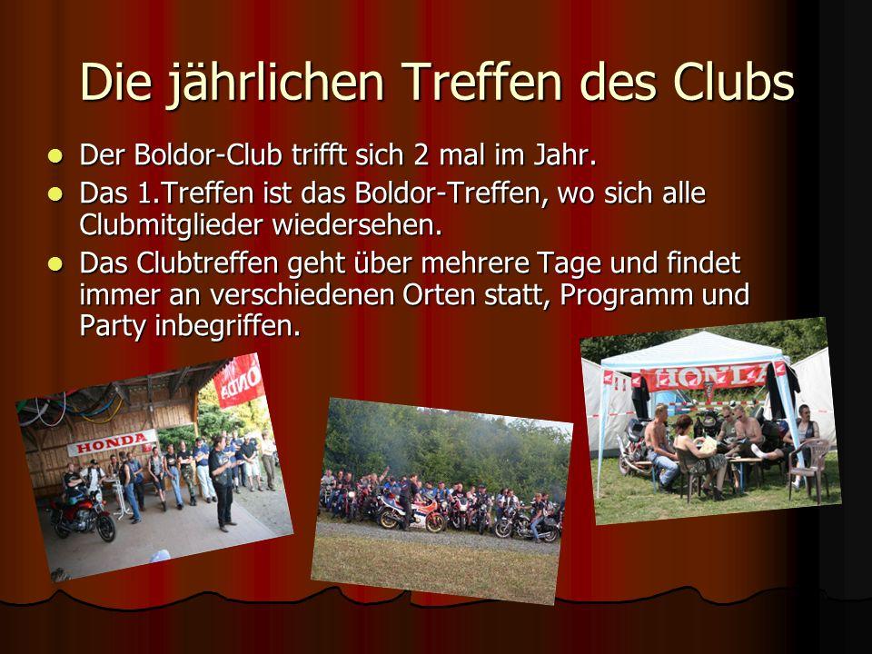 Die jährlichen Treffen des Clubs Der Boldor-Club trifft sich 2 mal im Jahr. Der Boldor-Club trifft sich 2 mal im Jahr. Das 1.Treffen ist das Boldor-Tr