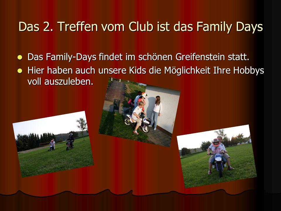 Das 2. Treffen vom Club ist das Family Days Das Family-Days findet im schönen Greifenstein statt. Das Family-Days findet im schönen Greifenstein statt