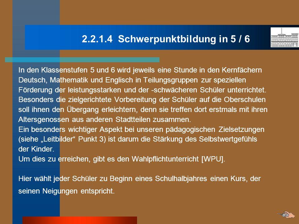 2.2.1.4 Schwerpunktbildung in 5 / 6 In den Klassenstufen 5 und 6 wird jeweils eine Stunde in den Kernfächern Deutsch, Mathematik und Englisch in Teilu