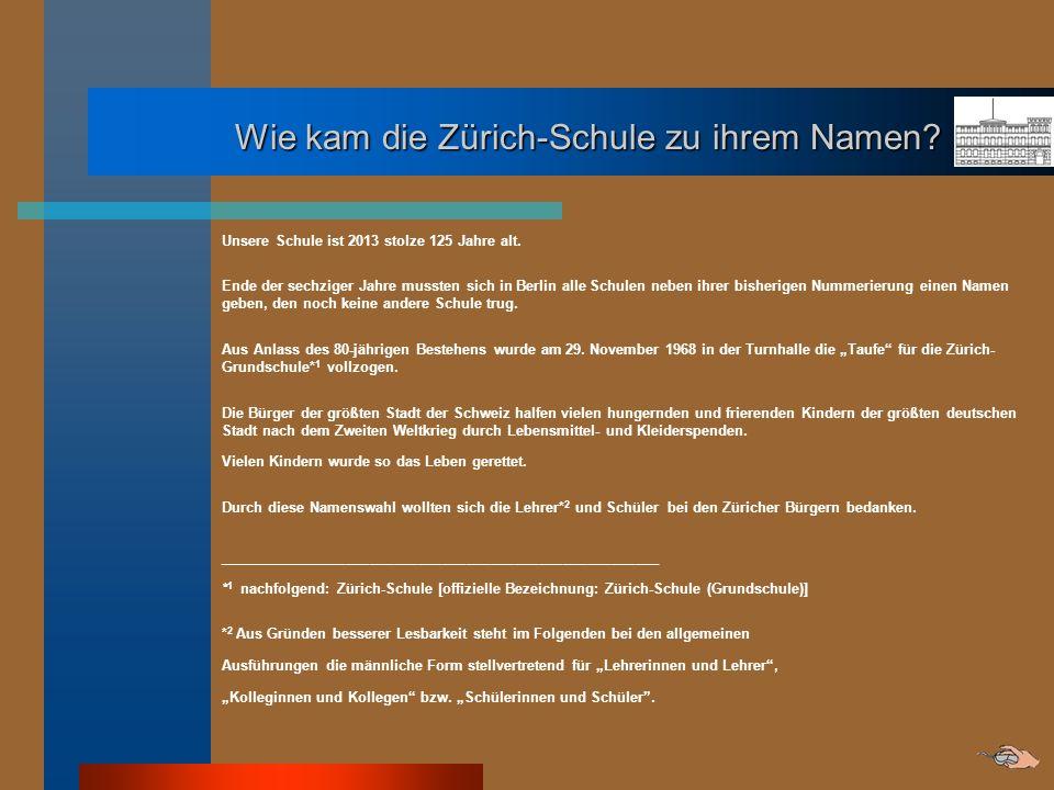 Wie kam die Zürich-Schule zu ihrem Namen? Wie kam die Zürich-Schule zu ihrem Namen? Unsere Schule ist 2013 stolze 125 Jahre alt. Ende der sechziger Ja