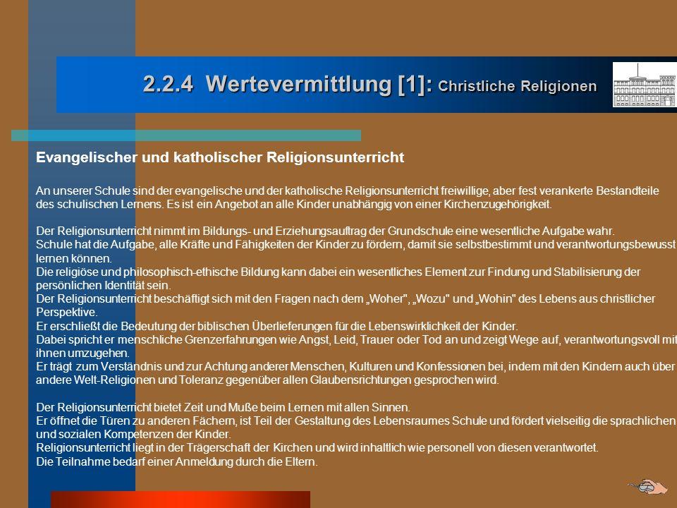 2.2.4 Wertevermittlung [1]: Christliche Religionen Evangelischer und katholischer Religionsunterricht An unserer Schule sind der evangelische und der