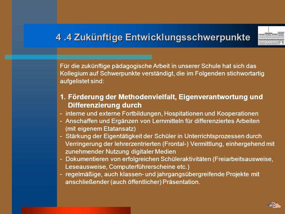 4.4 Zukünftige Entwicklungsschwerpunkte 4.4 Zukünftige Entwicklungsschwerpunkte Für die zukünftige pädagogische Arbeit in unserer Schule hat sich das
