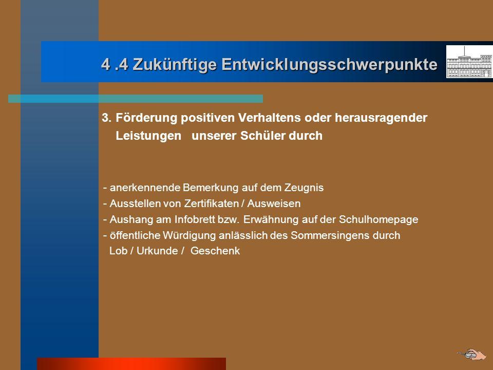 4.4 Zukünftige Entwicklungsschwerpunkte 4.4 Zukünftige Entwicklungsschwerpunkte 3. Förderung positiven Verhaltens oder herausragender Leistungen unser