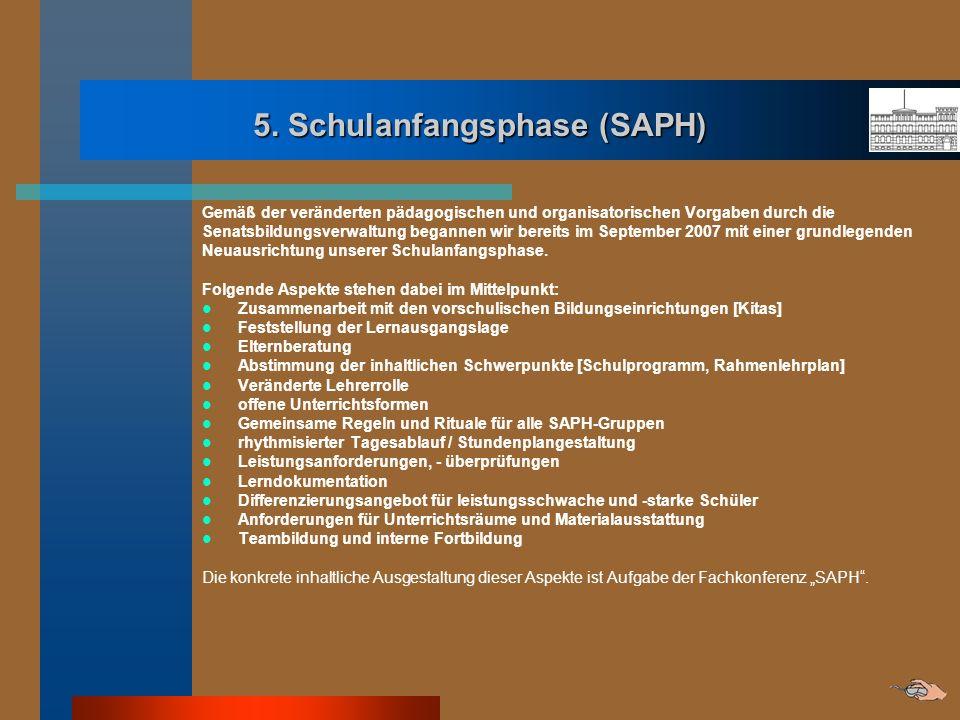 5. Schulanfangsphase (SAPH) Gemäß der veränderten pädagogischen und organisatorischen Vorgaben durch die Senatsbildungsverwaltung begannen wir bereits