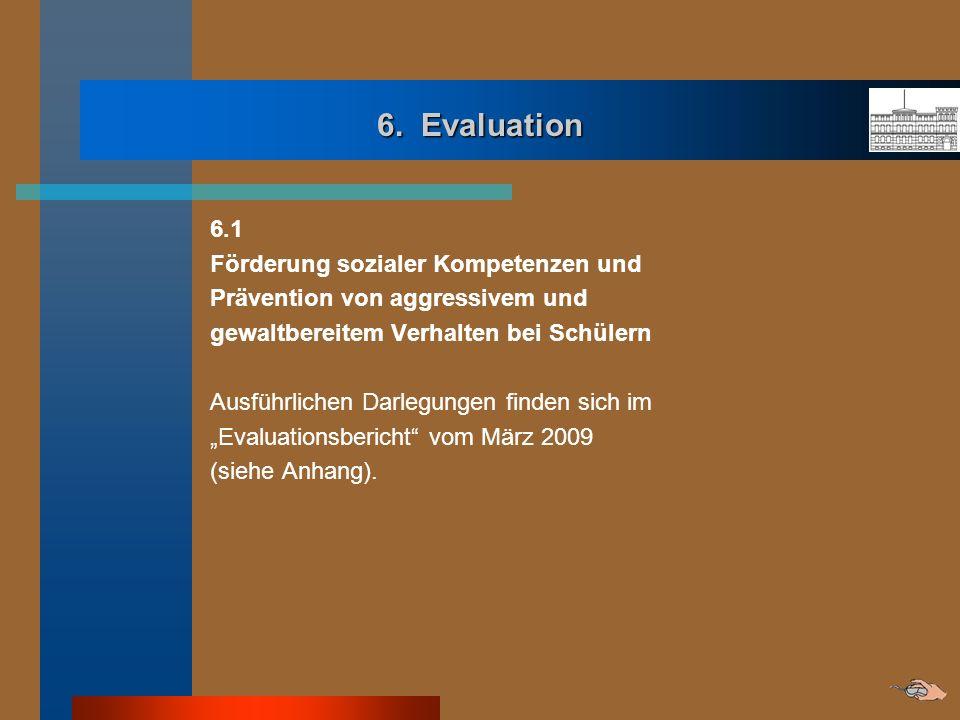 6. Evaluation 6.1 Förderung sozialer Kompetenzen und Prävention von aggressivem und gewaltbereitem Verhalten bei Schülern Ausführlichen Darlegungen fi