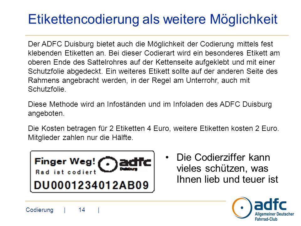 Codierung | 14 | Etikettencodierung als weitere Möglichkeit Die Codierziffer kann vieles schützen, was Ihnen lieb und teuer ist Der ADFC Duisburg biet