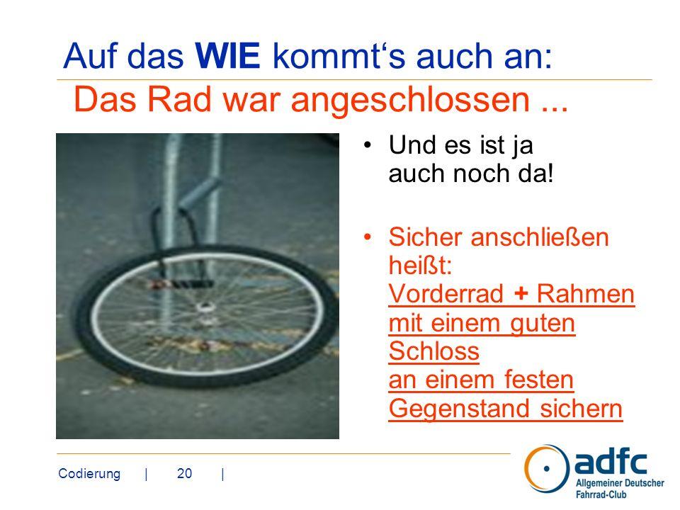 Codierung | 20 | Auf das WIE kommts auch an: Das Rad war angeschlossen... Und es ist ja auch noch da! Sicher anschließen heißt: Vorderrad + Rahmen mit