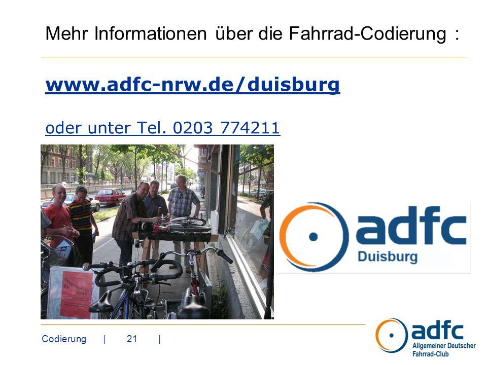 Codierung | 21 | www.adfc-nrw.de/duisburg oder unter Tel. 0203 774211 Mehr Informationen über die Fahrrad-Codierung :