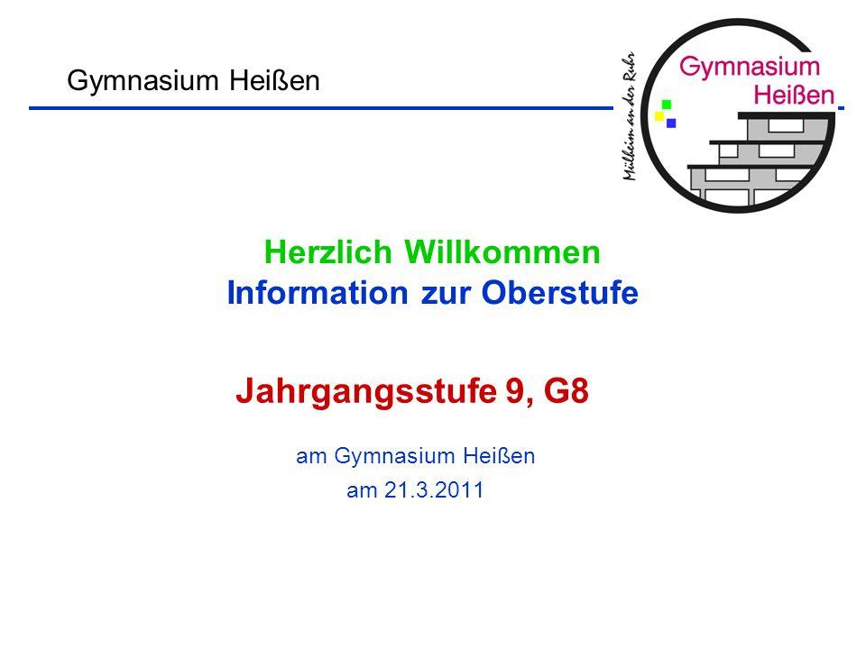 Herzlich Willkommen Information zur Oberstufe am Gymnasium Heißen am 21.3.2011 Gymnasium Heißen Jahrgangsstufe 9, G8