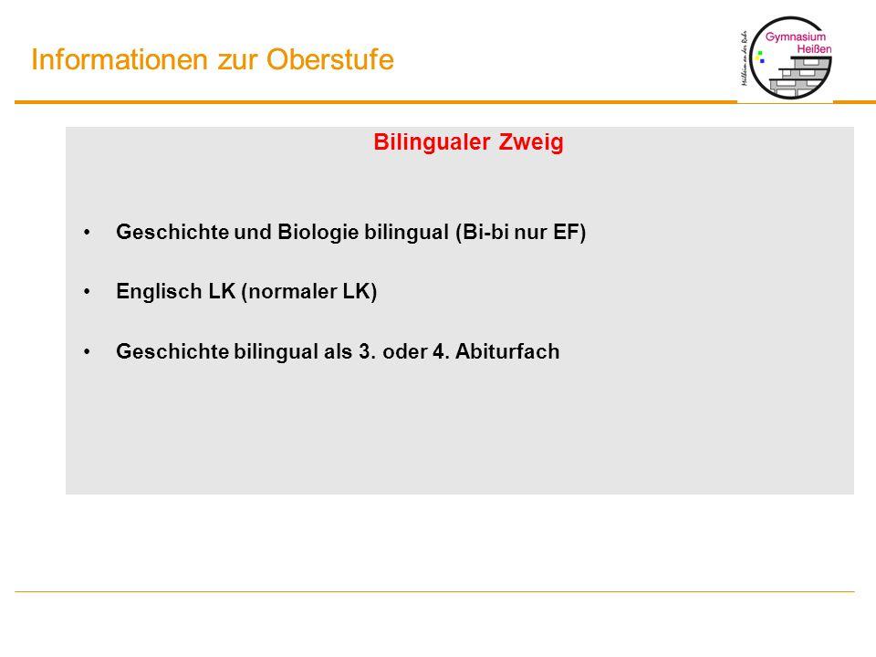 Informationen zur Oberstufe Bilingualer Zweig Geschichte und Biologie bilingual (Bi-bi nur EF) Englisch LK (normaler LK) Geschichte bilingual als 3. o