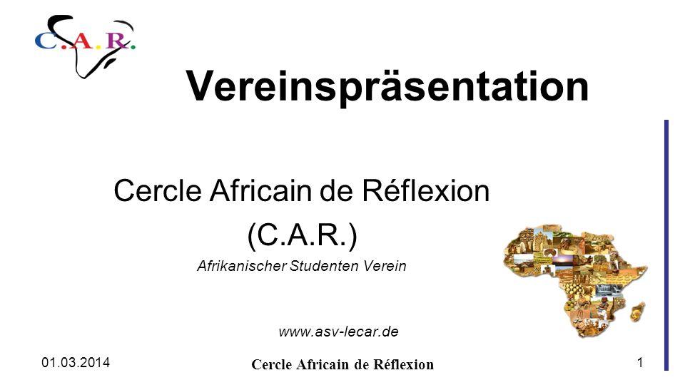 Vereinspräsentation Cercle Africain de Réflexion (C.A.R.) Afrikanischer Studenten Verein www.asv-lecar.de Cercle Africain de Réflexion 01.03.20141