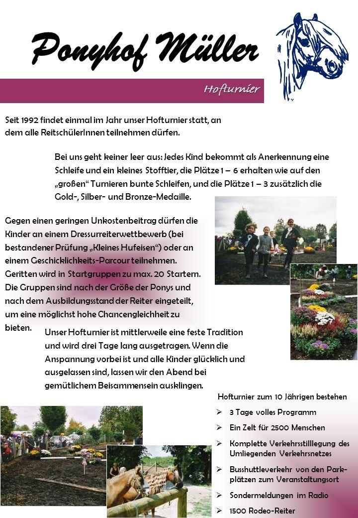 Seit 1992 findet einmal im Jahr unser Hofturnier statt, an dem alle ReitschülerInnen teilnehmen dürfen.