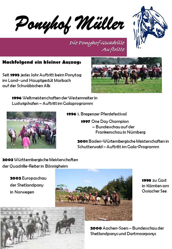 Die Ponyhof-Quadrille Auftritte Seit 1995 jedes Jahr Auftritt beim Ponytag im Land- und Hauptgestüt Marbach auf der Schwäbischen Alb 1996 Weltmeisters