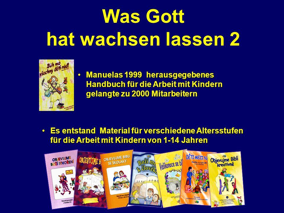 Was Gott hat wachsen lassen 2 Manuelas 1999 herausgegebenesManuelas 1999 herausgegebenes Handbuch für die Arbeit mit Kindern gelangte zu 2000 Mitarbeitern Es entstand Material für verschiedene AltersstufenEs entstand Material für verschiedene Altersstufen für die Arbeit mit Kindern von 1-14 Jahren