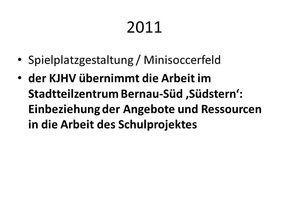 2011 Spielplatzgestaltung / Minisoccerfeld der KJHV übernimmt die Arbeit im Stadtteilzentrum Bernau-Süd Südstern: Einbeziehung der Angebote und Ressou