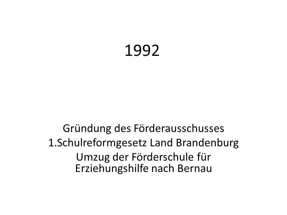 1992 Gründung des Förderausschusses 1.Schulreformgesetz Land Brandenburg Umzug der Förderschule für Erziehungshilfe nach Bernau